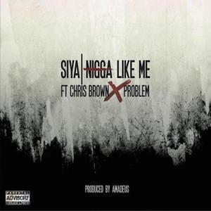 Siya-ft-Chris-Brown-Problem-Nigga-Like-Me